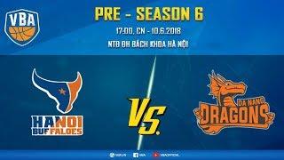 #Livestream VBA 2018 || Pre-season Game 6: Hanoi Buffaloes vs Danang Dragons 10/06