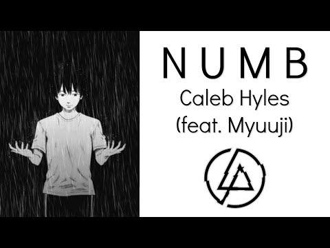 Linkin Park - Numb - Caleb Hyles [Cover] (feat. Myuuji)