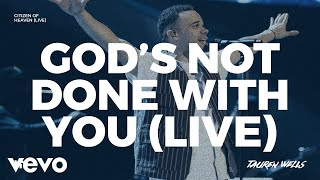 Tauren Wells - God's Not Done With You (Live)
