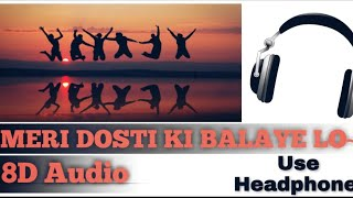 Meri Dosti Ki Banaye Lo 8D Audio | USE HEADPHONES | XD Beat's |
