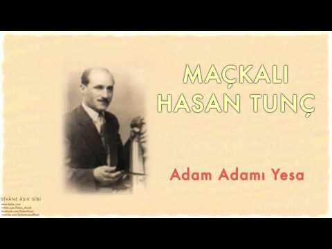 Maçkalı Hasan Tunç - Adam Adamı Yesa [ Divâne Âşık Gibi © 2001 Kalan Müzik ]