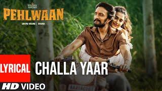 Lyrical: Challa Yaar | Pehlwaan | Kichcha Sudeepa, Suniel Shetty, Aakanksha Singh