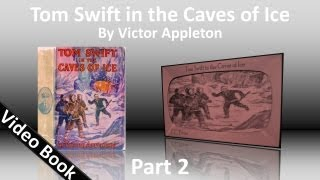 Part 2 - Tom Swift in the Caves of Ice Audiobook by Victor Appleton (Chs 12-25)(, 2012-03-23T14:14:03.000Z)