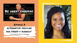 Episode 8:  Alternative Medicine For Stress + Anxiety