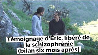 Eric, libéré de la schizophrénie, six mois après - www.regenere.org