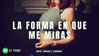 �LA FORMA EN QUE ME MIRAS REMIX - MYKE TOWERS X FARRUKO X...