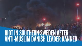 Riot in southern Sweden after anti-Muslim Danish leader banned
