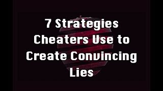 7 Strategies Cheaters Use to Create Convincing Lies