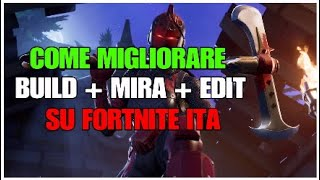 Come *MIGLIORARE* su FORTNITE!!! AIM + BUILD + EDIT Fortnite Battle Royale ITA