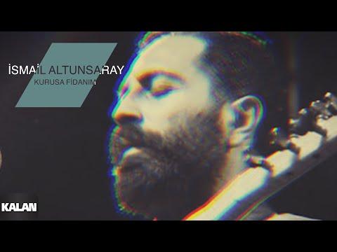İsmail Altunsaray - Kurusa Fidanım [© Kalan Müzik]