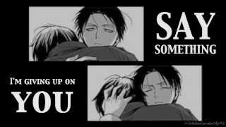 Repeat youtube video S a y S o m e t h i n g [Eren/Levi]