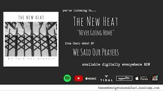 """The New Heat - """"Never Going Home"""" (Official Audio)"""
