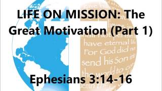 LIFE ON MISSION: The Great Motivation (pt.1) - July 30, 2017