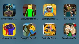 Siren Head SCP,Baldy Horror Basic,Sponge Basic,Evil Dessa,Between Us The Game,Scary Pet Bird