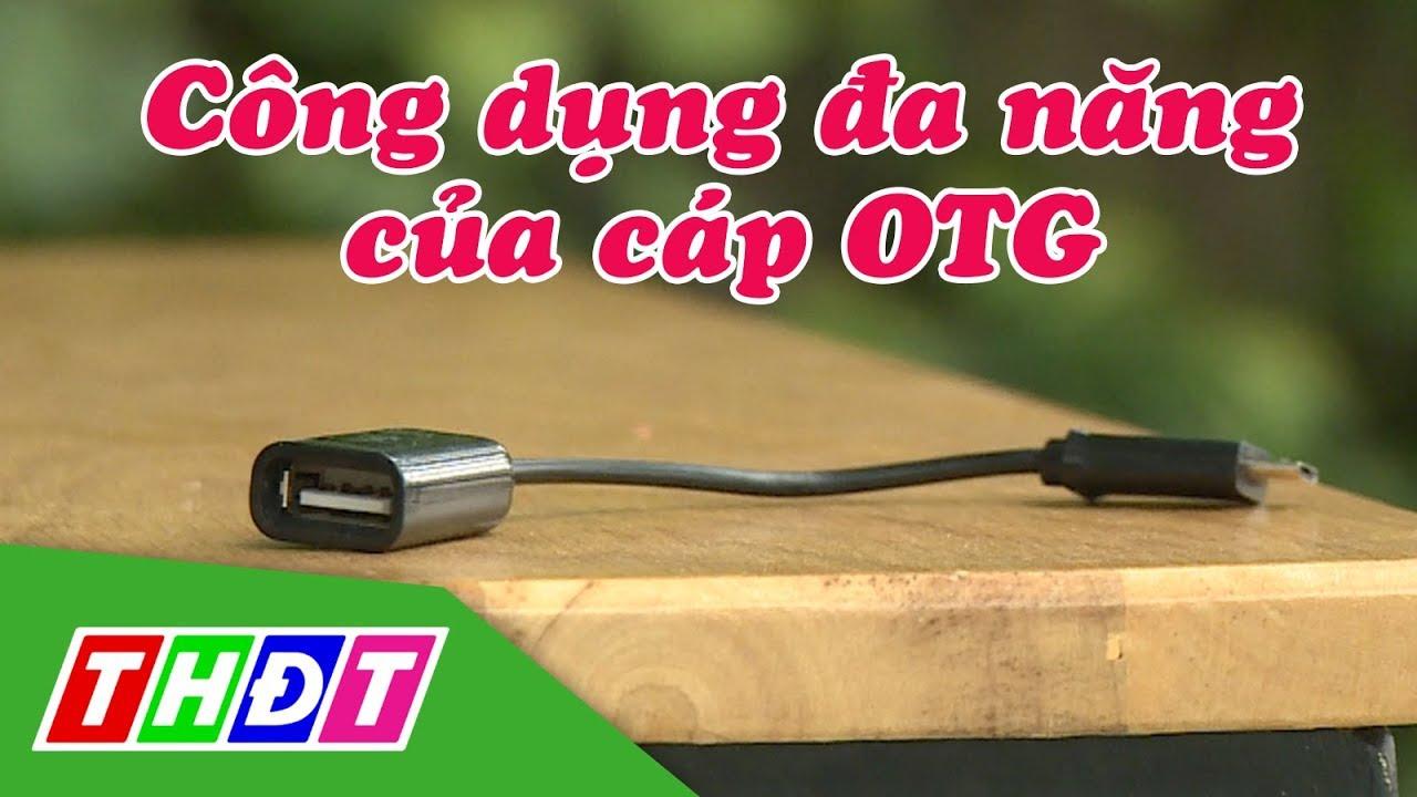 Công dụng đa năng tuyệt vời của cáp OTG (On the Go) | Thế giới số | THDT