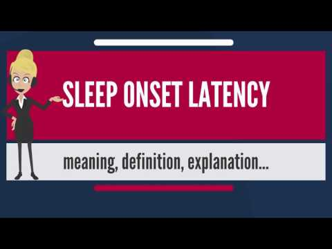 What is SLEEP ONSET LATENCY? What does SLEEP ONSET LATENCY mean? SLEEP ONSET LATENCY meaning