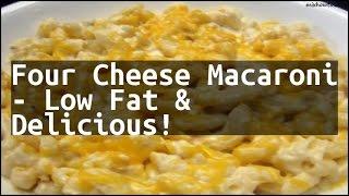 Recipe Four Cheese Macaroni - Low Fat & Delicious!