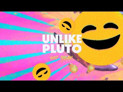 Unlike Pluto – Not Today