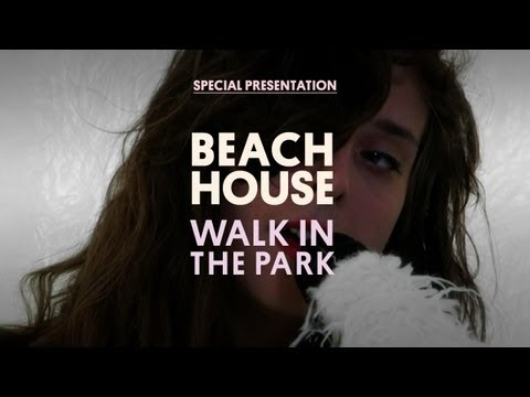 Beach House  Walk in the Park  Special Presentation