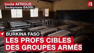 Burkina : « Les enseignants constituent une cible des groupes armés »  #InvitéAfrique
