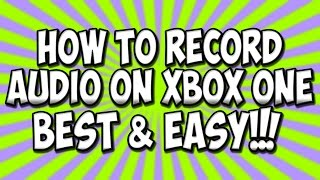How To Record Party Chat on XBOX ONE (Best Way To Record ALL Audio on XBOX ONE No Kinect)