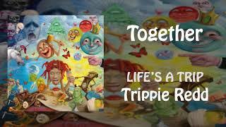 Trippie Redd - Together (LIFE'S A TRIP)