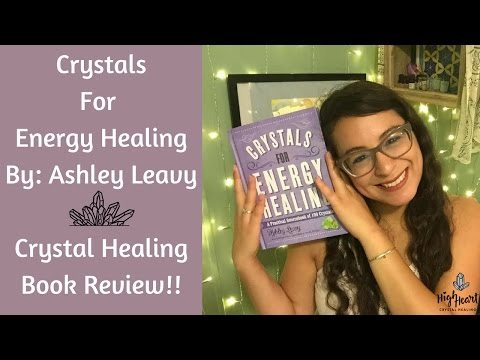 Crystals For Energy Healing By Ashley Leavy | Crystal Healing Book Review