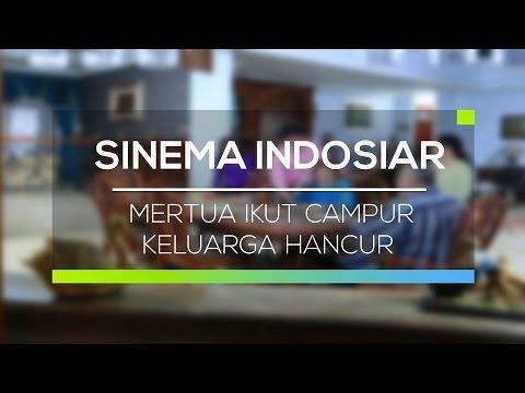 Sinema Indosiar - Mertua Ikut Campur Keluarga Hancur