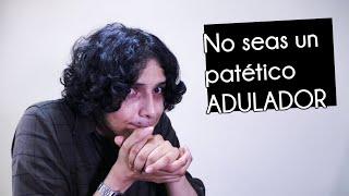 NO seas un Adulador para conseguir Novia