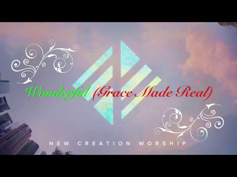 Wonderful ( Grace Made Real) Lyrics By New Creation Worship - 2017
