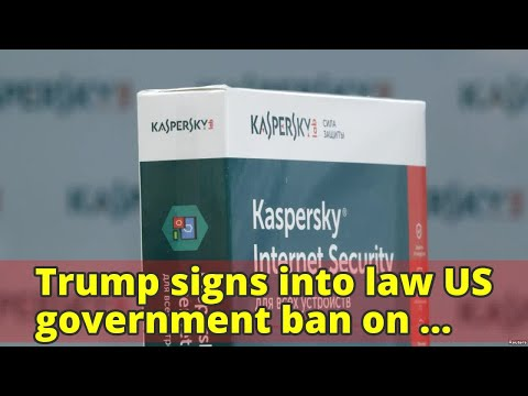 Trump signs into law US government ban on Moscow-based Kaspersky Lab's software