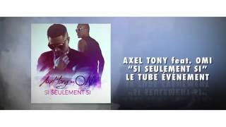AXEL TONY Feat. OMI – Si seulement si (Teaser)
