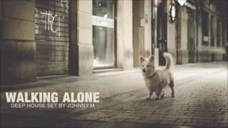 Walking Alone   Deep House Mix   2016 Mixed By Johnny M