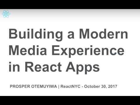 ReactNYC - Building Modern Media Experiences in React Apps  - Prosper Otemuyiwa (@unicodeveloper)