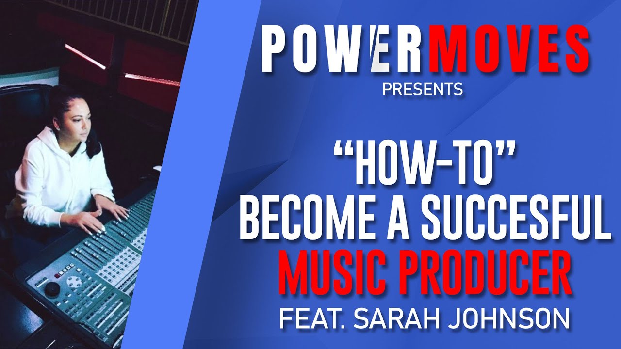 "SARAH JOHNSON - ""HOW TO"" BECOME A SUCCESSFUL MUSIC PRODUCER"