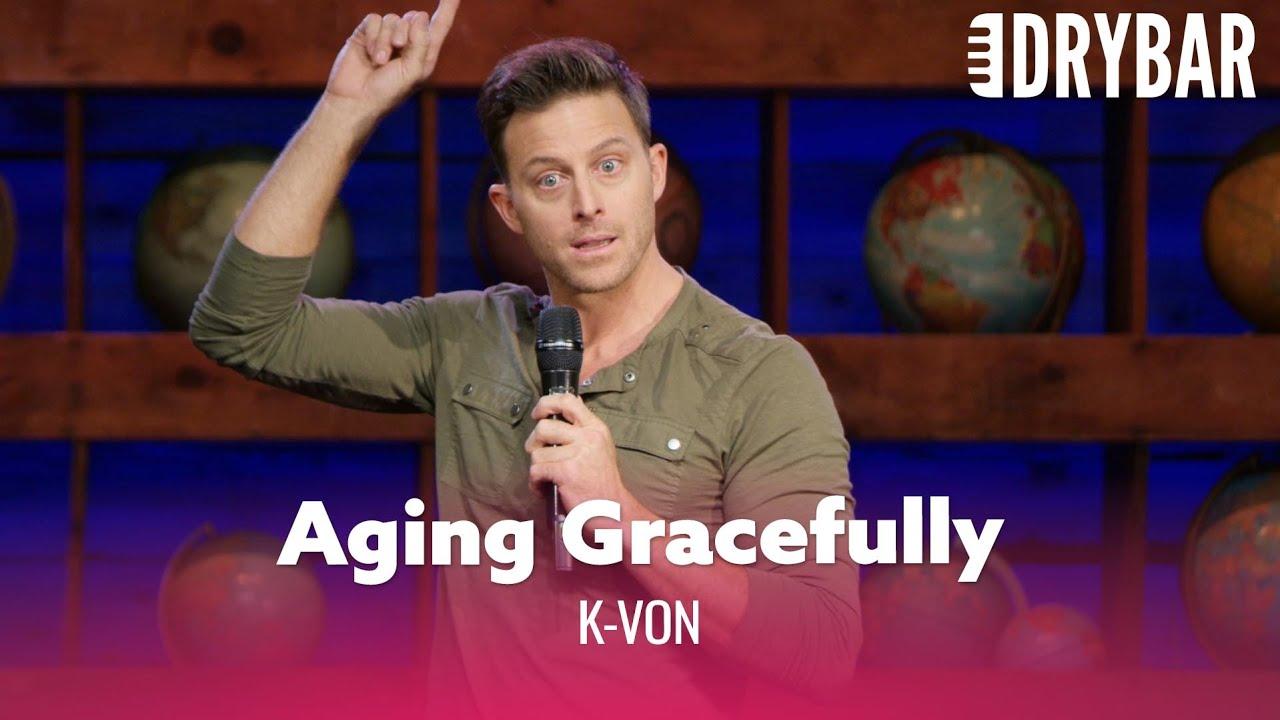 How To Age Gracefully. K-Von
