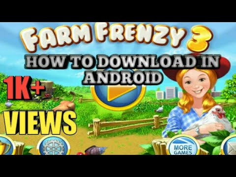 How To Download Farm Frenzy 3 On Android