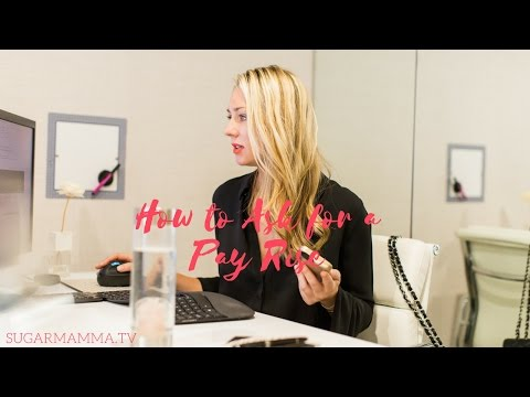 How To Ask For A Pay Rise || SugarMamma.TV