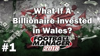 FM18 Experiment - What if a Billionaire invested in Wales? - Football Manager 2018 Experiment
