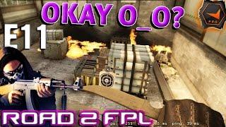CS GO Road To FPL - E11 OKAY o-O?