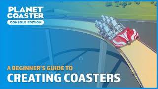 Creating Roller Coasters - A Beginner's Guide - Planet Coaster: Console Edition
