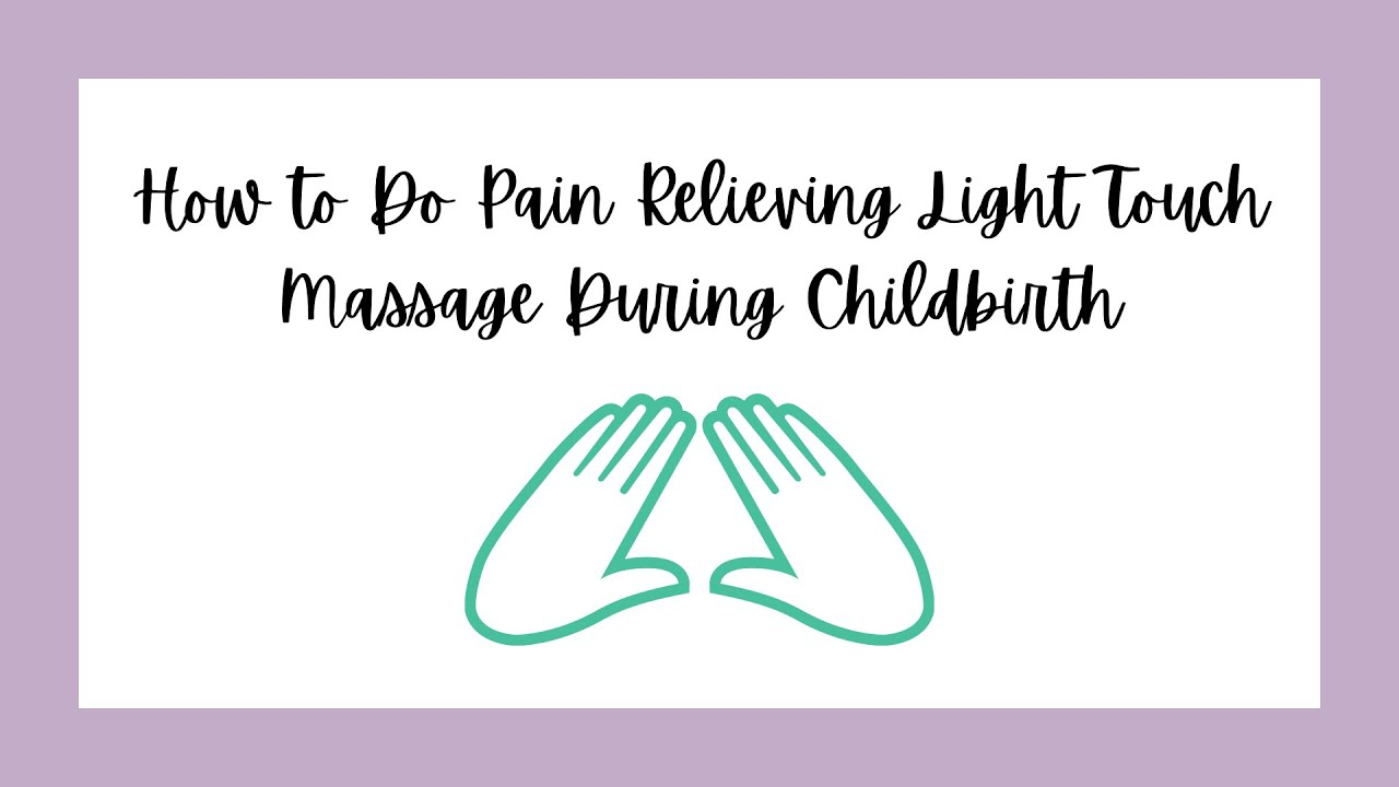 How To Do Pain Relieving Light Touch Massage During Childbirth