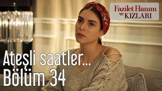 Fazilet Hanım ve Kızları 34. Bölüm - Ateşli Saatler...