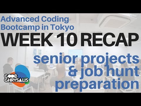 Senior projects & job hunt preparation - Week 10 Recap at Coding Bootcamp in Tokyo - Code Chrysalis