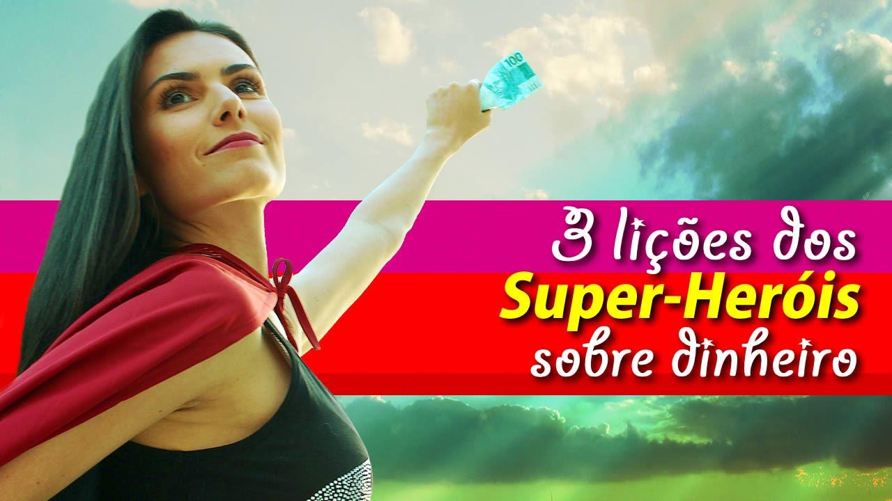 Três lições dos Super-heróis sobre dinheiro!