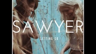 Watch Sawyer Letting Go video