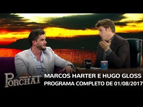 Programa do Porchat (completo) | Marcos Harter e Hugo Gloss (01/08/2017)
