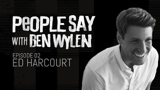 People Say Podcast with Ben Wylen - Episode 2 - Ed Harcourt YouTube Videos