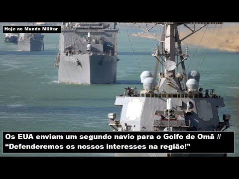"""Os EUA Enviam Um Segundo Navio Para O Golfo De Omã: """"Defenderemos Os Nossos Interesses Na Região!"""""""