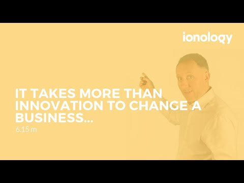 It takes more than innovation to change a business...